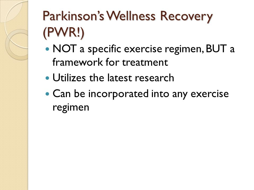 Parkinson's Wellness Recovery (PWR!) NOT a specific exercise regimen, BUT a framework for treatment Utilizes the latest research Can be incorporated into any exercise regimen