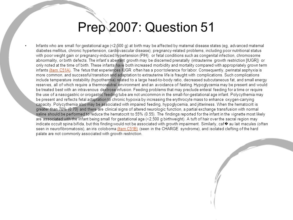 Prep 2007: Question 51 Infants who are small for gestational age (<2,500 g) at birth may be affected by maternal disease states (eg, advanced maternal