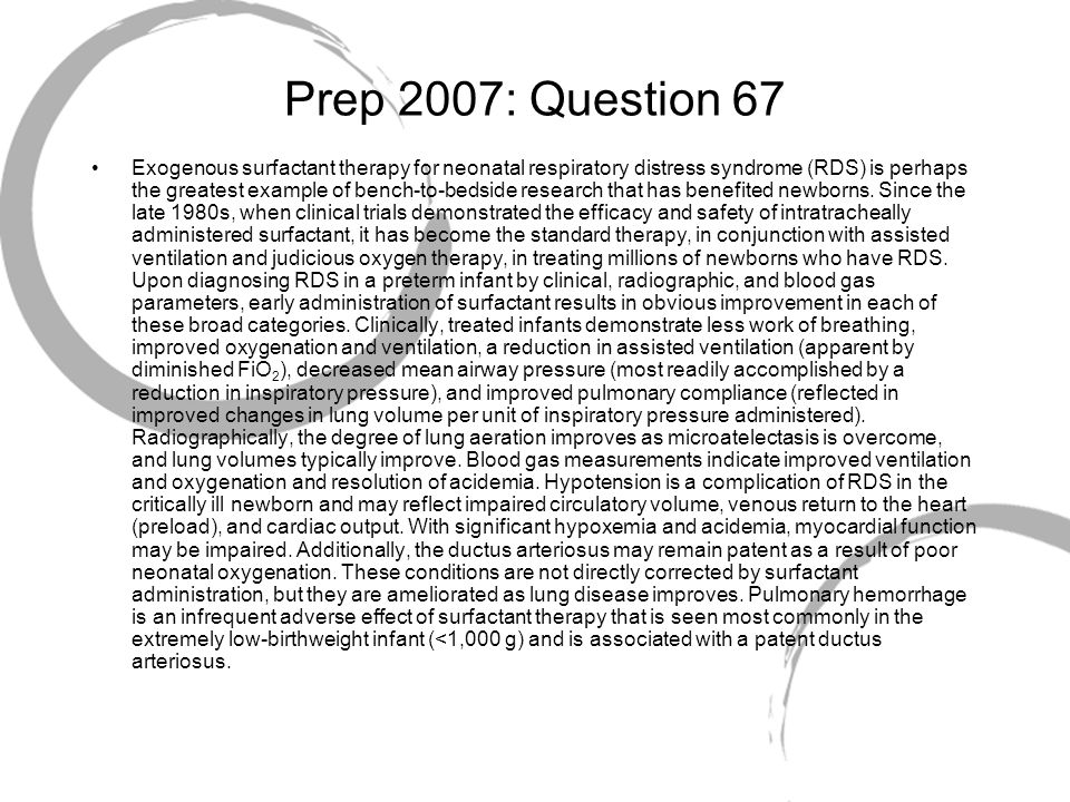 Prep 2007: Question 67 Exogenous surfactant therapy for neonatal respiratory distress syndrome (RDS) is perhaps the greatest example of bench-to-bedsi