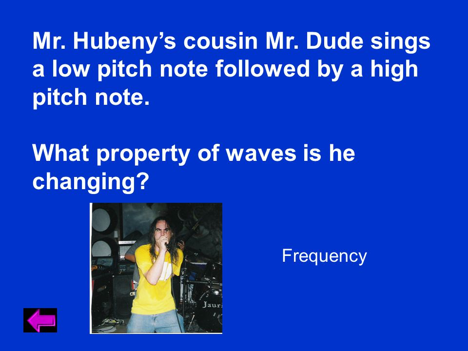 Mr. Hubeny's cousin Mr. Dude sings a low pitch note followed by a high pitch note.