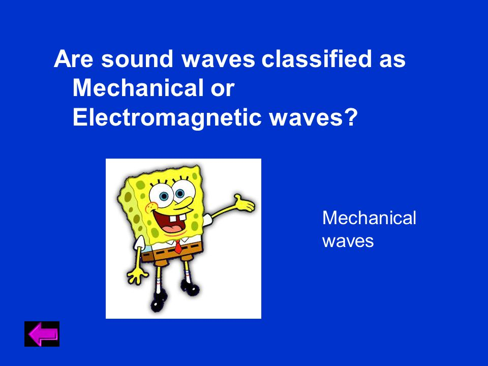 Mechanical waves Are sound waves classified as Mechanical or Electromagnetic waves?