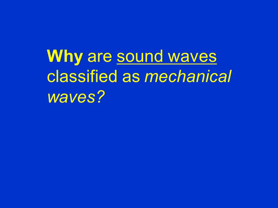Why are sound waves classified as mechanical waves?