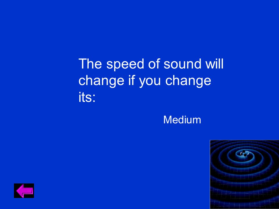 The speed of sound will change if you change its: Medium