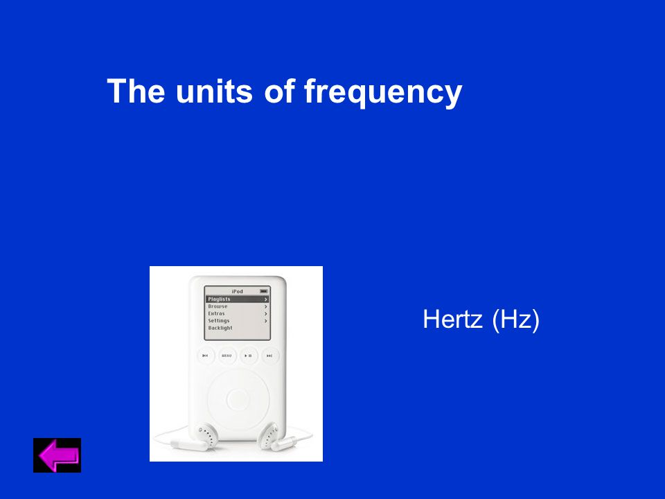 The units of frequency Hertz (Hz)