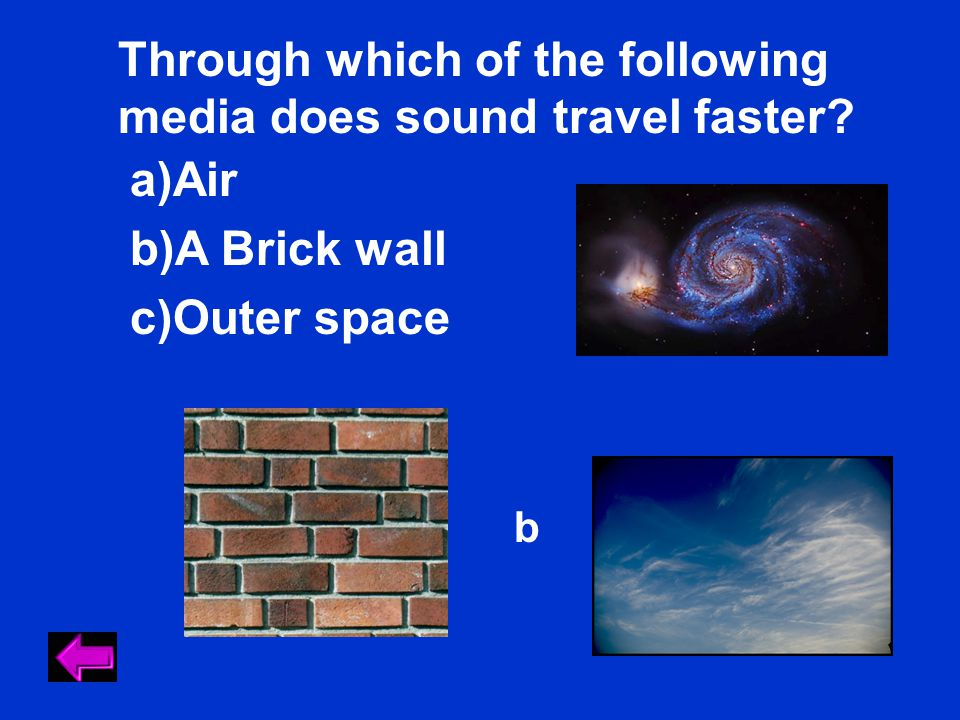 Through which of the following media does sound travel faster? a)Air b)A Brick wall c)Outer space b