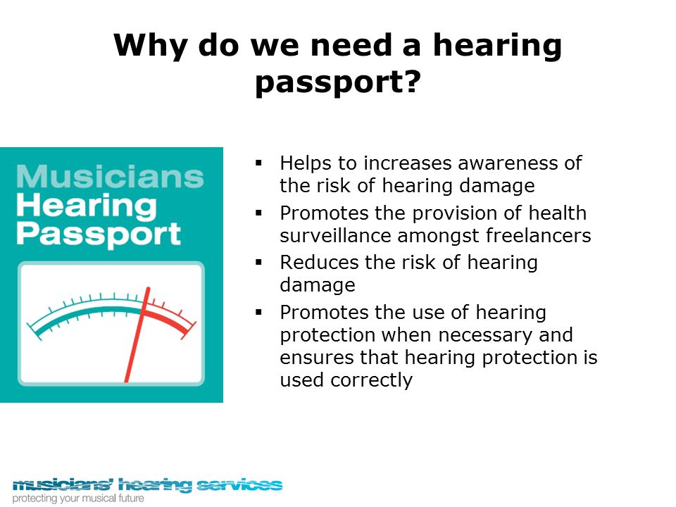 Why do we need a hearing passport?   Helps to increases awareness of the risk of hearing damage   Promotes the provision of health surveillance am