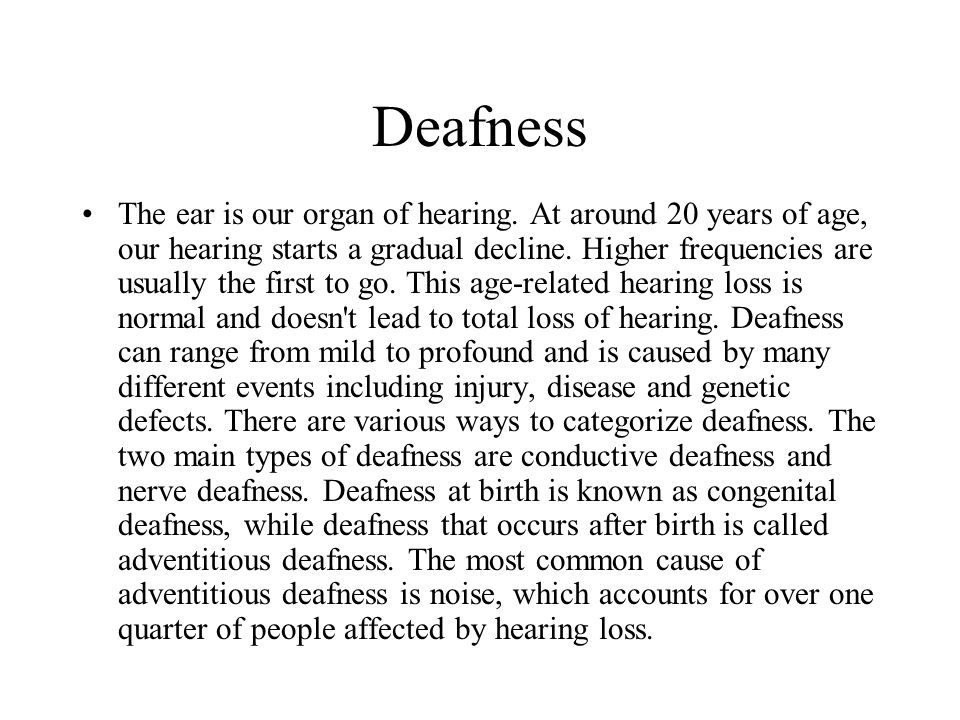 Deafness The ear is our organ of hearing.