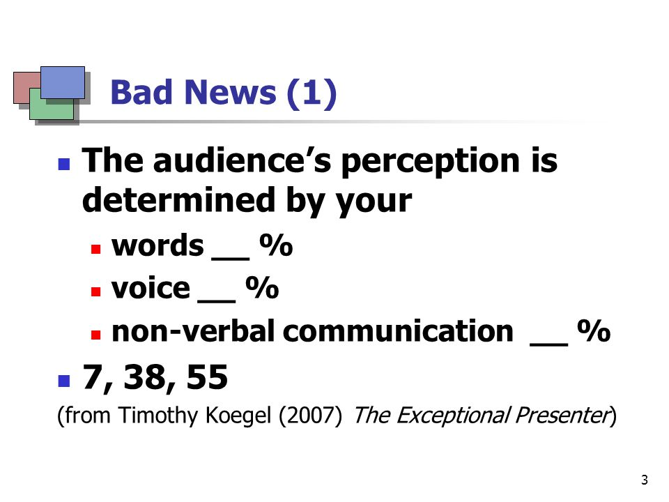 4 Bad News (2) Your audience remember less than __% of your message.