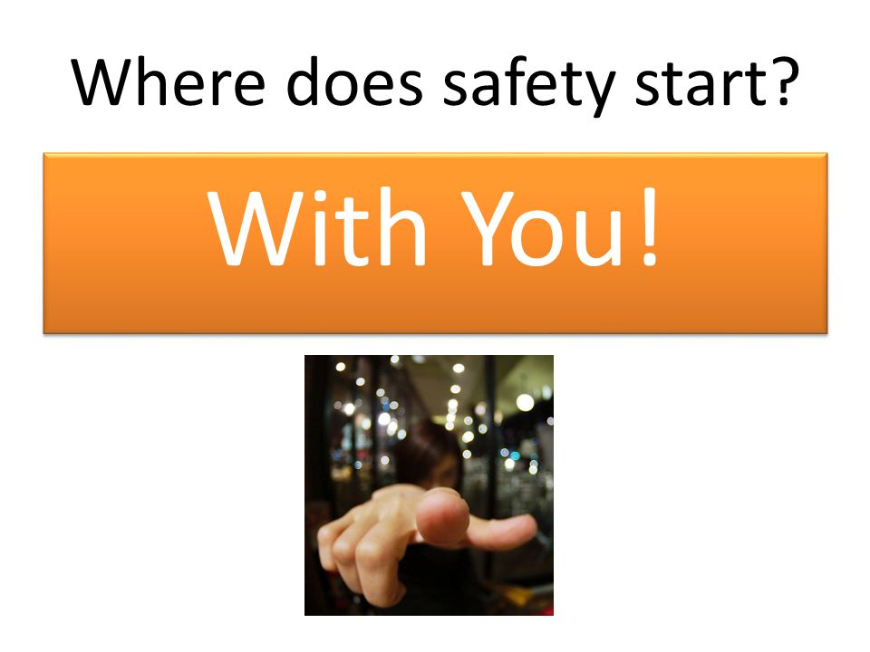 Where does safety start? With You!