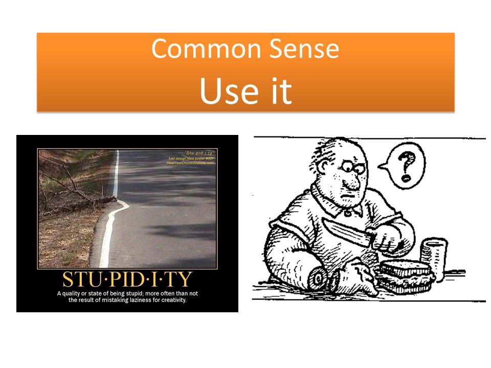 Common Sense Use it Common Sense Use it