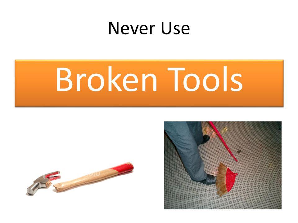Never Use Broken Tools