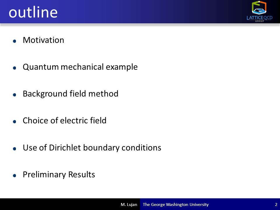 M. Lujan Motivation Quantum mechanical example Background field method Choice of electric field Use of Dirichlet boundary conditions Preliminary Resul