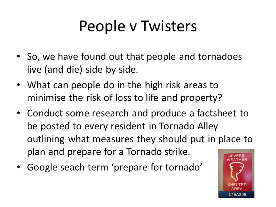 People v Twisters So, we have found out that people and tornadoes live (and die) side by side.