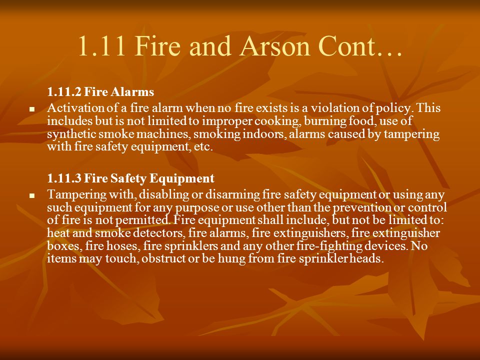 1.11 Fire and Arson Cont… 1.11.2 Fire Alarms Activation of a fire alarm when no fire exists is a violation of policy.