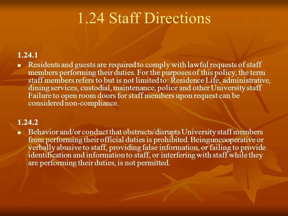 1.24 Staff Directions 1.24.1 Residents and guests are required to comply with lawful requests of staff members performing their duties.