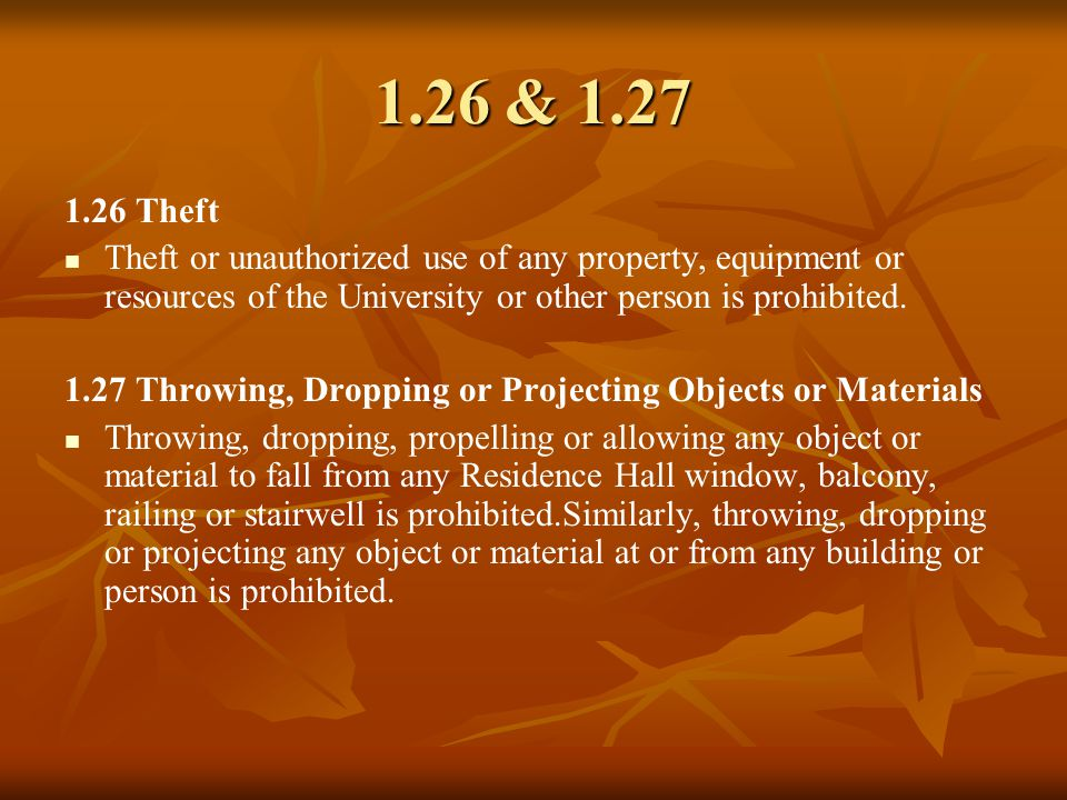 1.26 & 1.27 1.26 Theft Theft or unauthorized use of any property, equipment or resources of the University or other person is prohibited.