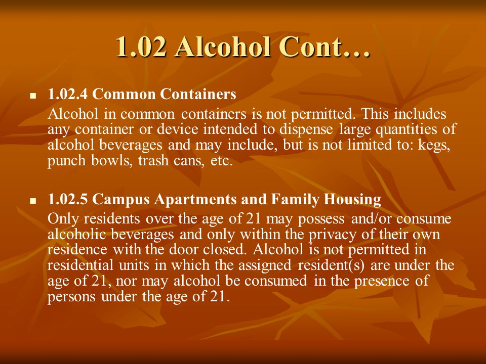 1.02 Alcohol Cont… 1.02.4 Common Containers Alcohol in common containers is not permitted.