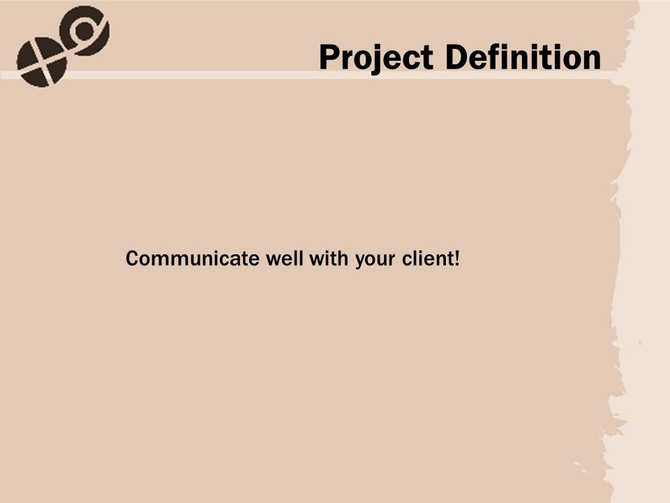 Communicate well with your client! Project Definition