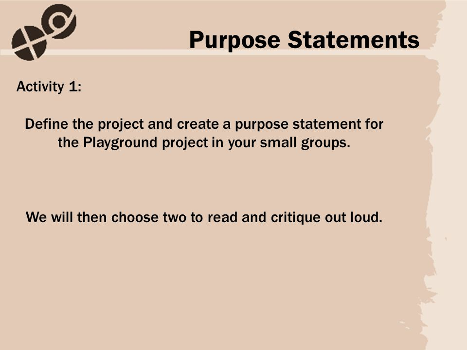 Activity 1: Define the project and create a purpose statement for the Playground project in your small groups.