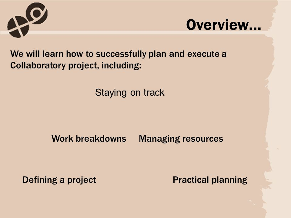 We will learn how to successfully plan and execute a Collaboratory project, including: Overview… Defining a projectPractical planning Work breakdownsM