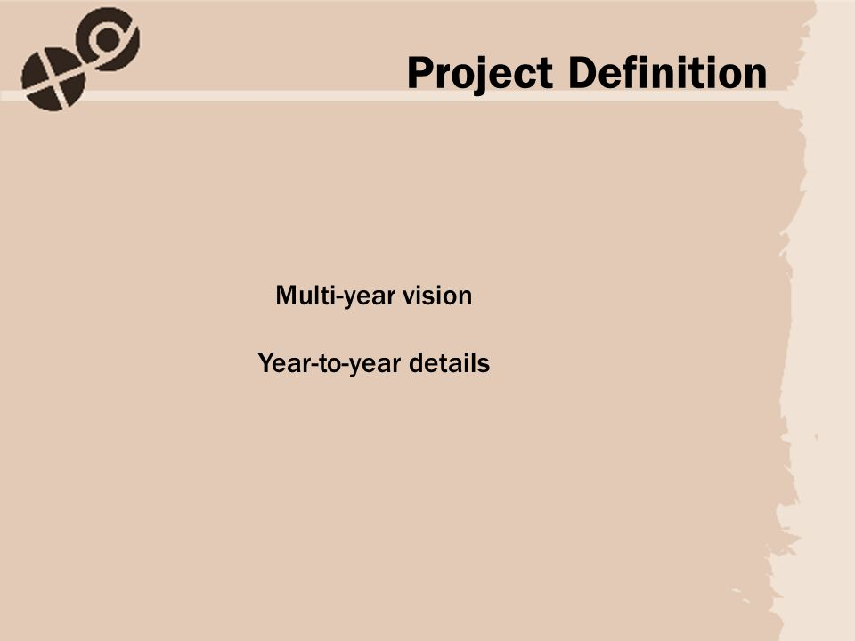 Multi-year vision Year-to-year details Project Definition