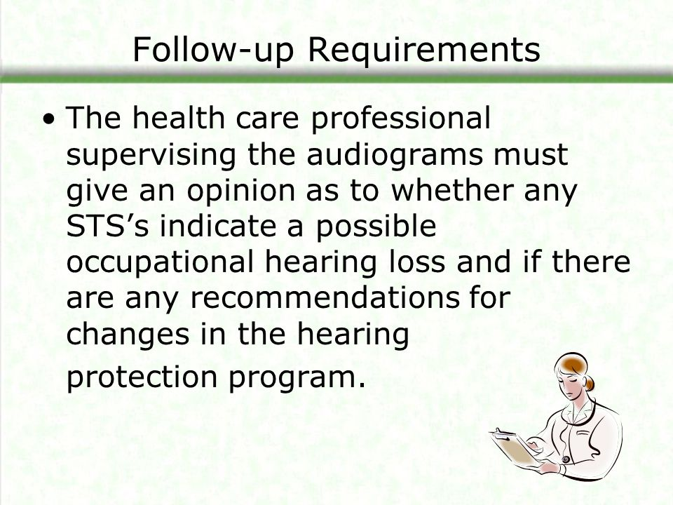 Follow-up Requirements The health care professional supervising the audiograms must give an opinion as to whether any STS's indicate a possible occupa