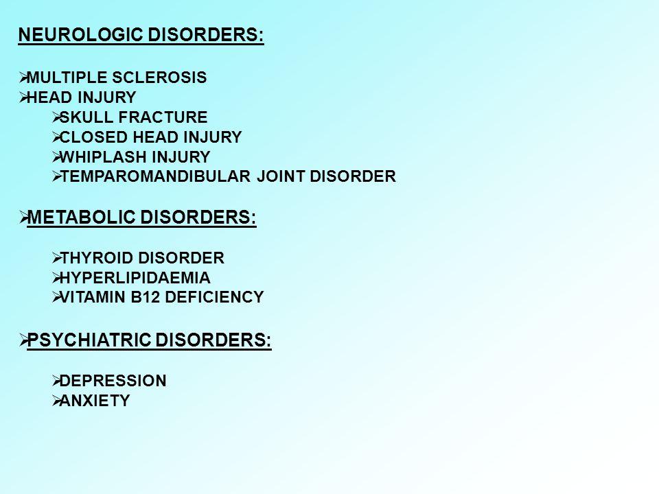 NEUROLOGIC DISORDERS:  MULTIPLE SCLEROSIS  HEAD INJURY  SKULL FRACTURE  CLOSED HEAD INJURY  WHIPLASH INJURY  TEMPAROMANDIBULAR JOINT DISORDER 