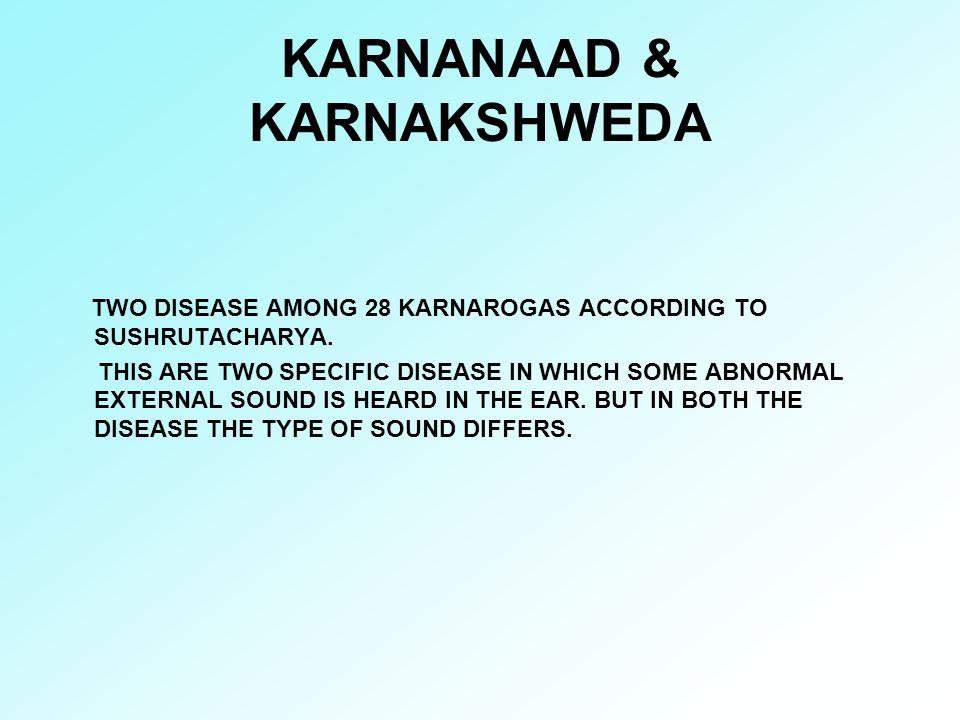 KARNANAAD & KARNAKSHWEDA TWO DISEASE AMONG 28 KARNAROGAS ACCORDING TO SUSHRUTACHARYA. THIS ARE TWO SPECIFIC DISEASE IN WHICH SOME ABNORMAL EXTERNAL SO