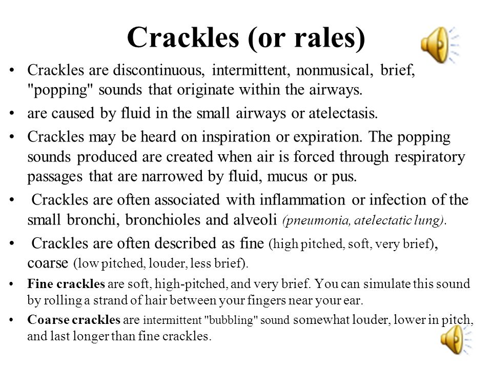 Crackles (or rales) Crackles are discontinuous, intermittent, nonmusical, brief,