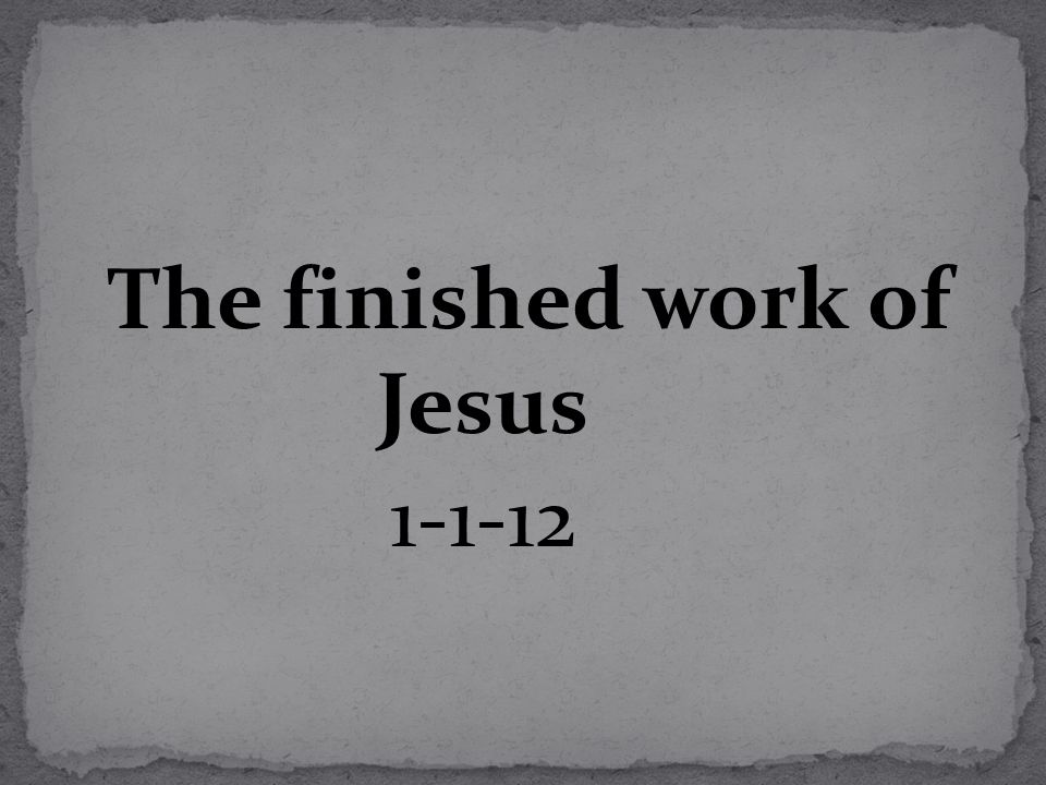 Why study the finished work of Christ.1. It gives us assurance in a world that offers none.