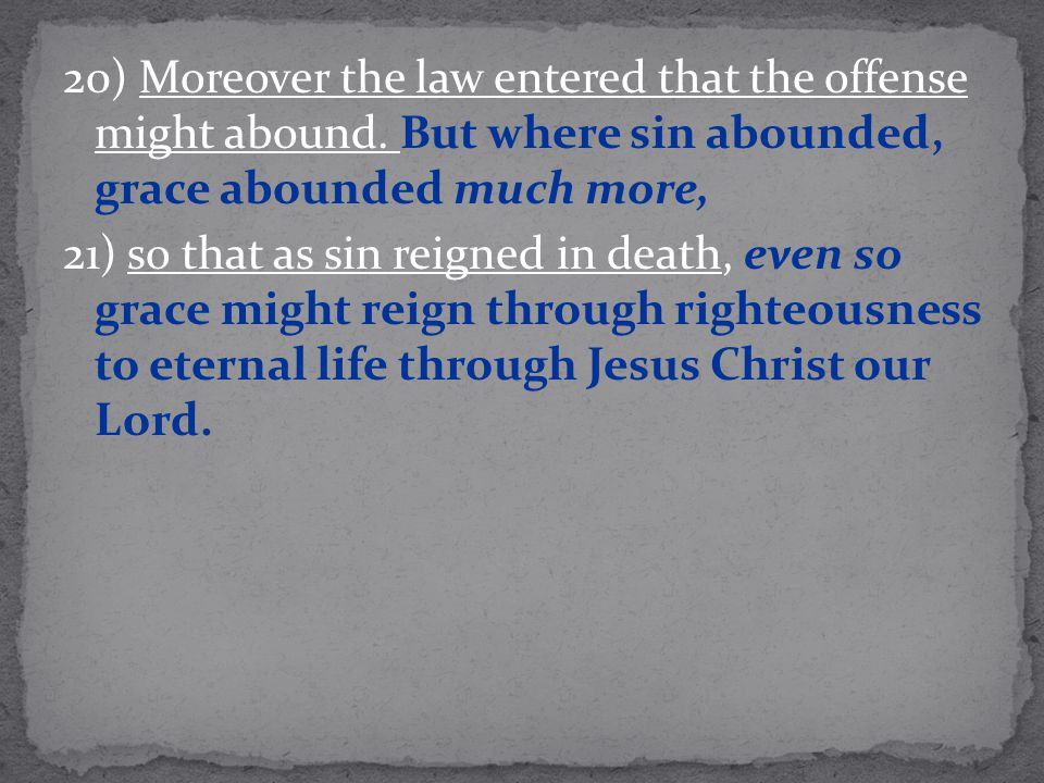 20) Moreover the law entered that the offense might abound.