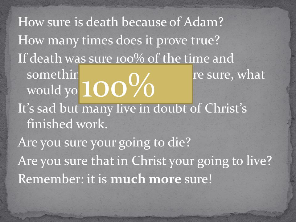 How sure is death because of Adam. How many times does it prove true.