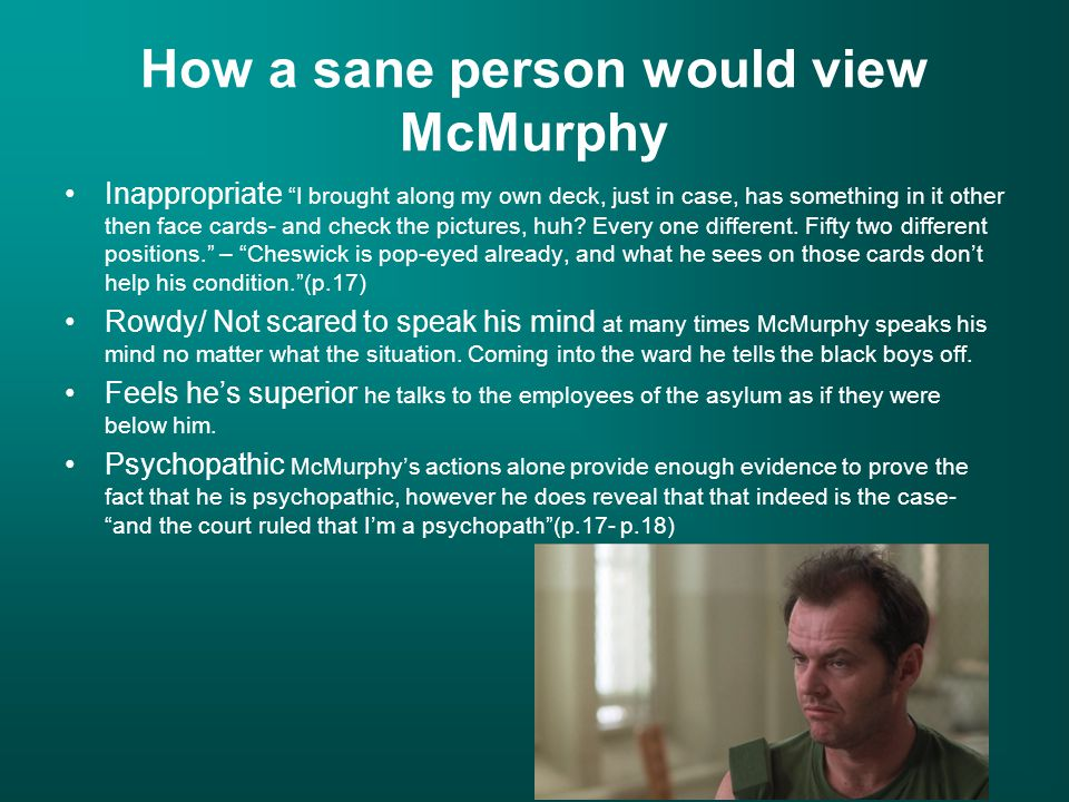 Artistic Interpretation In this picture you see McMurphy very much like everyone else sees him, only we incorporated some of Chief's views. Chief feel