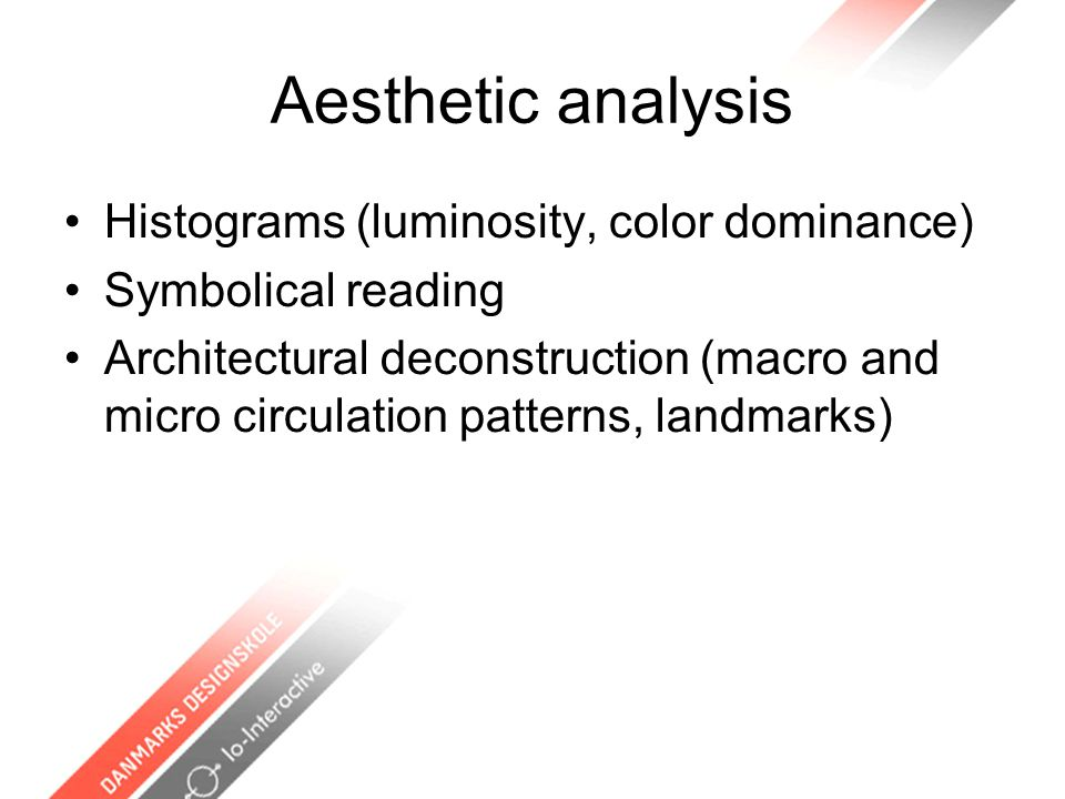 Aesthetic analysis Histograms (luminosity, color dominance) Symbolical reading Architectural deconstruction (macro and micro circulation patterns, landmarks)