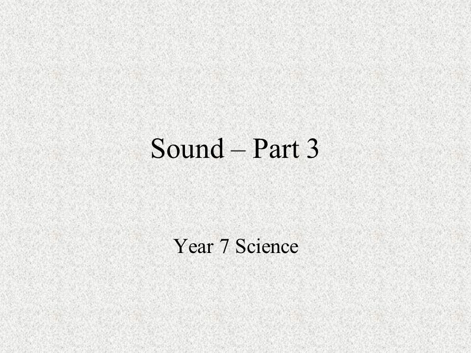 Sound – Part 3 Year 7 Science