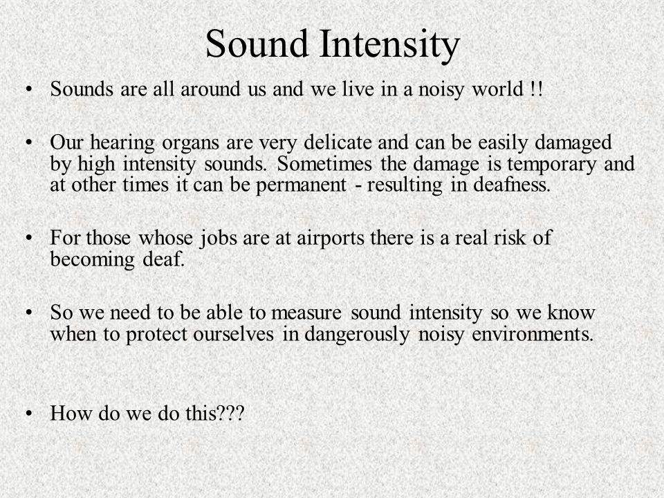 Sound Intensity Sounds are all around us and we live in a noisy world !.