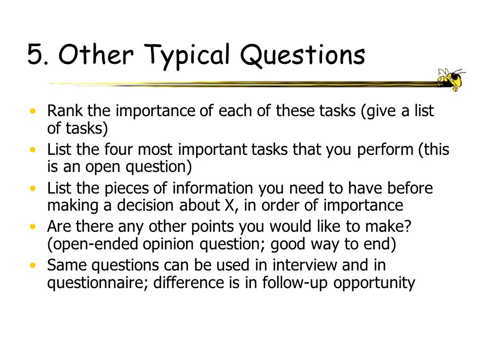 5. Other Typical Questions Rank the importance of each of these tasks (give a list of tasks) List the four most important tasks that you perform (this