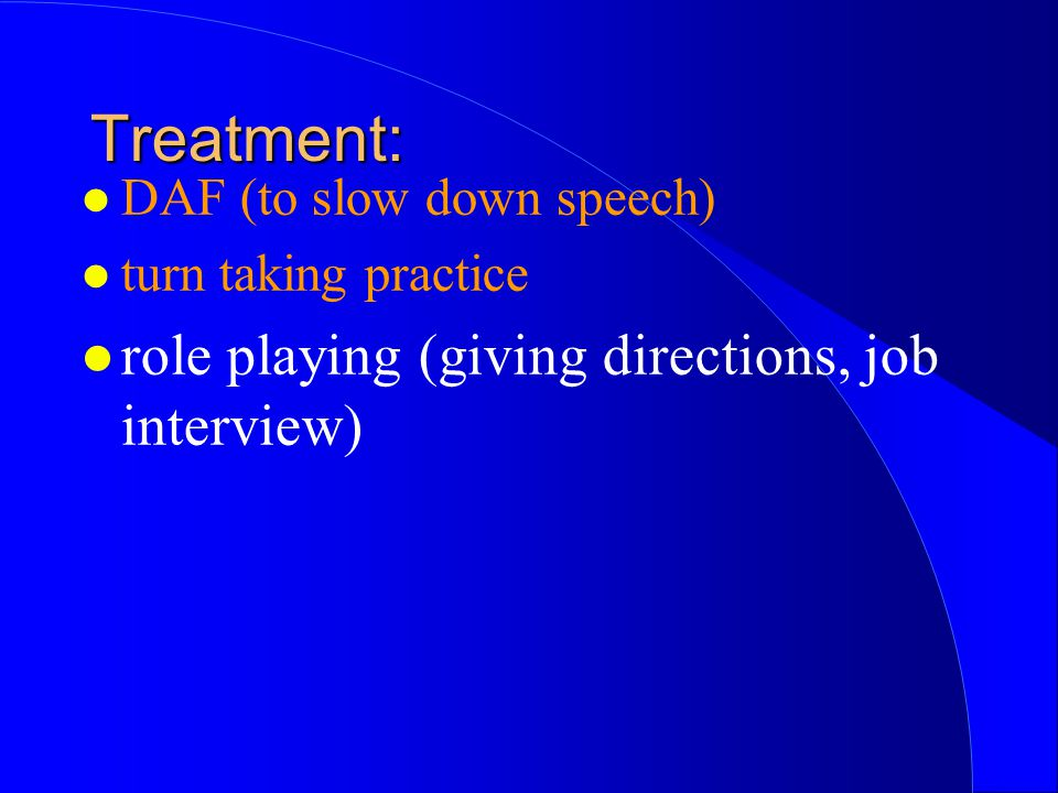 l DAF (to slow down speech) l turn taking practice l role playing (giving directions, job interview) Treatment: