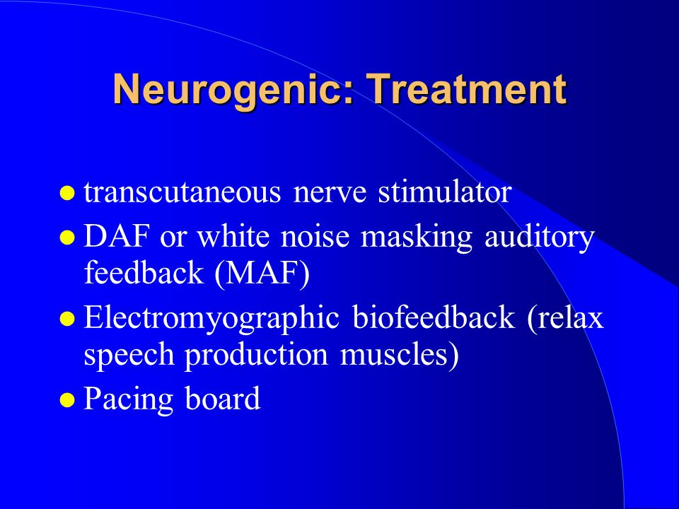 l transcutaneous nerve stimulator l DAF or white noise masking auditory feedback (MAF) l Electromyographic biofeedback (relax speech production muscle