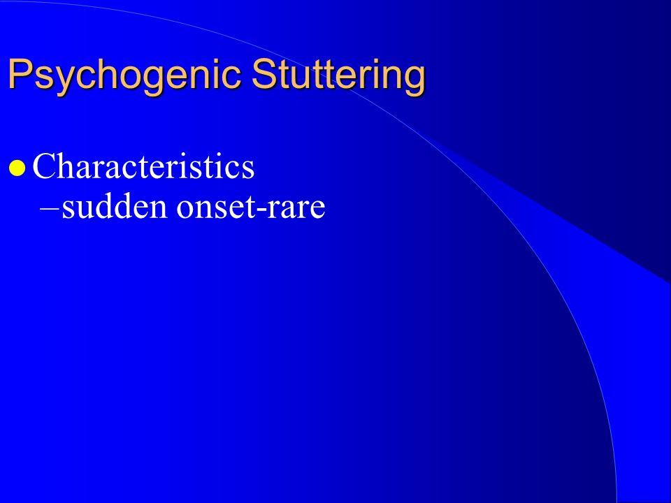 l Characteristics –sudden onset-rare Psychogenic Stuttering