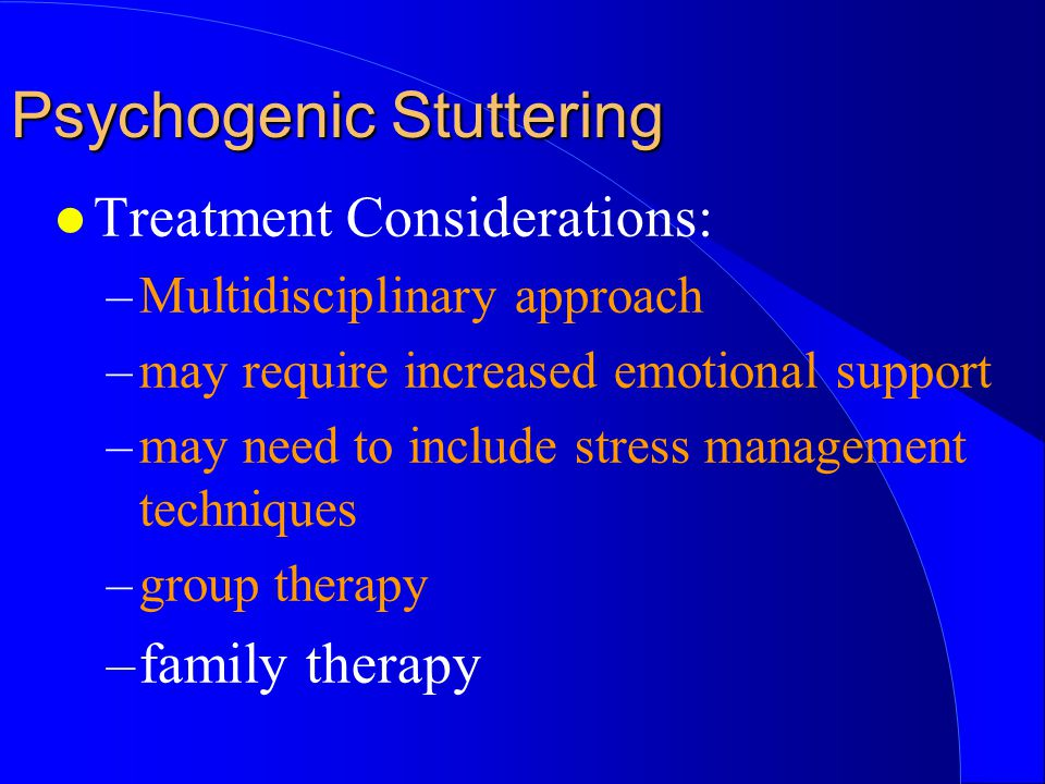 l Treatment Considerations: –Multidisciplinary approach –may require increased emotional support –may need to include stress management techniques –gr