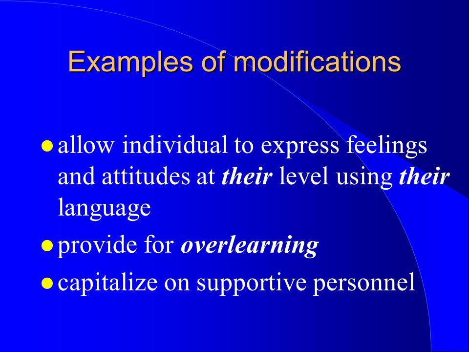 l allow individual to express feelings and attitudes at their level using their language l provide for overlearning l capitalize on supportive personn