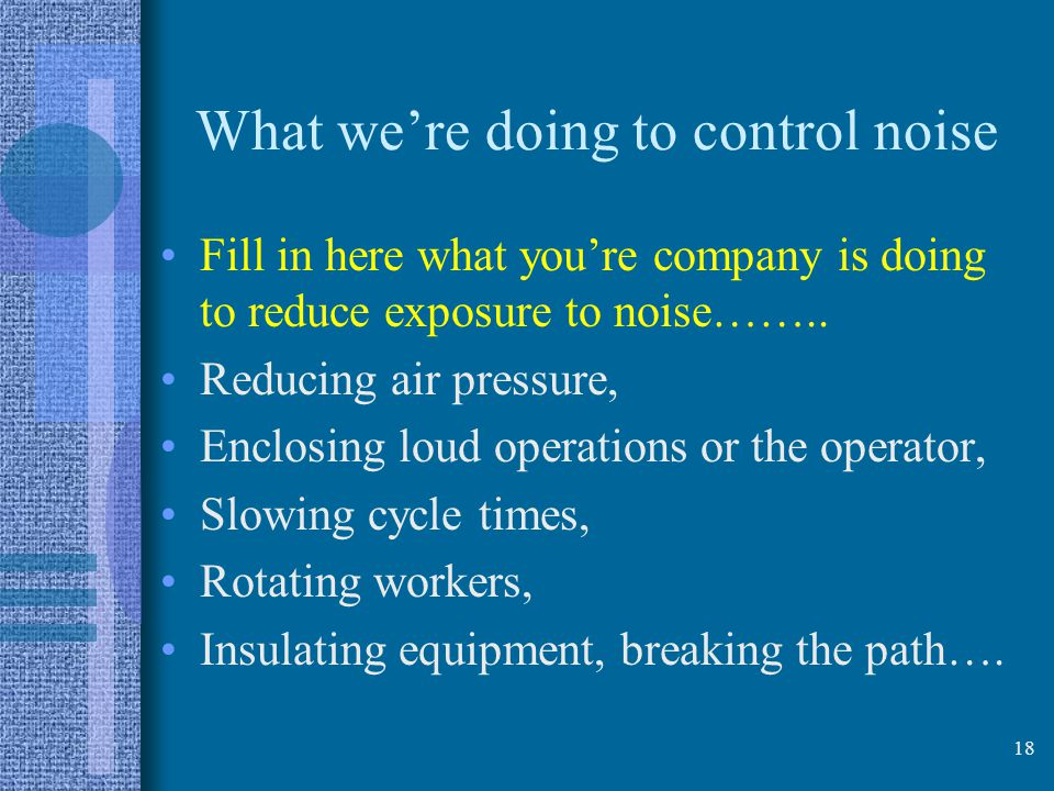 What we're doing to control noise Fill in here what you're company is doing to reduce exposure to noise……..