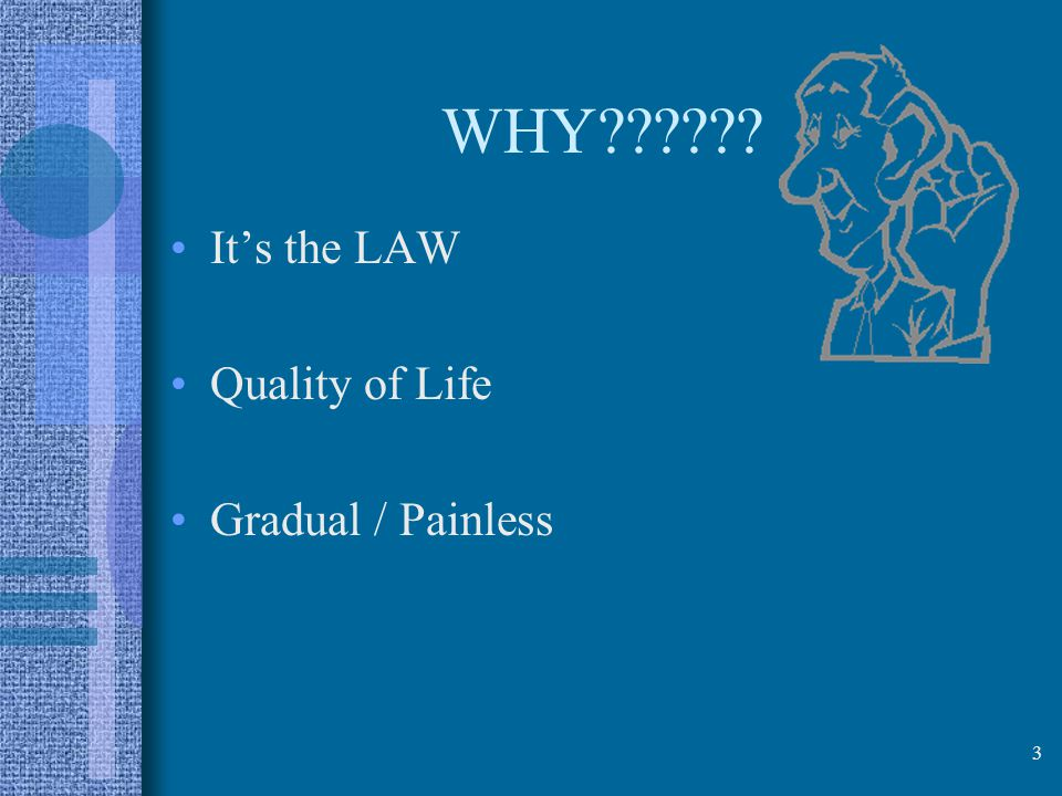 WHY It's the LAW Quality of Life Gradual / Painless 3