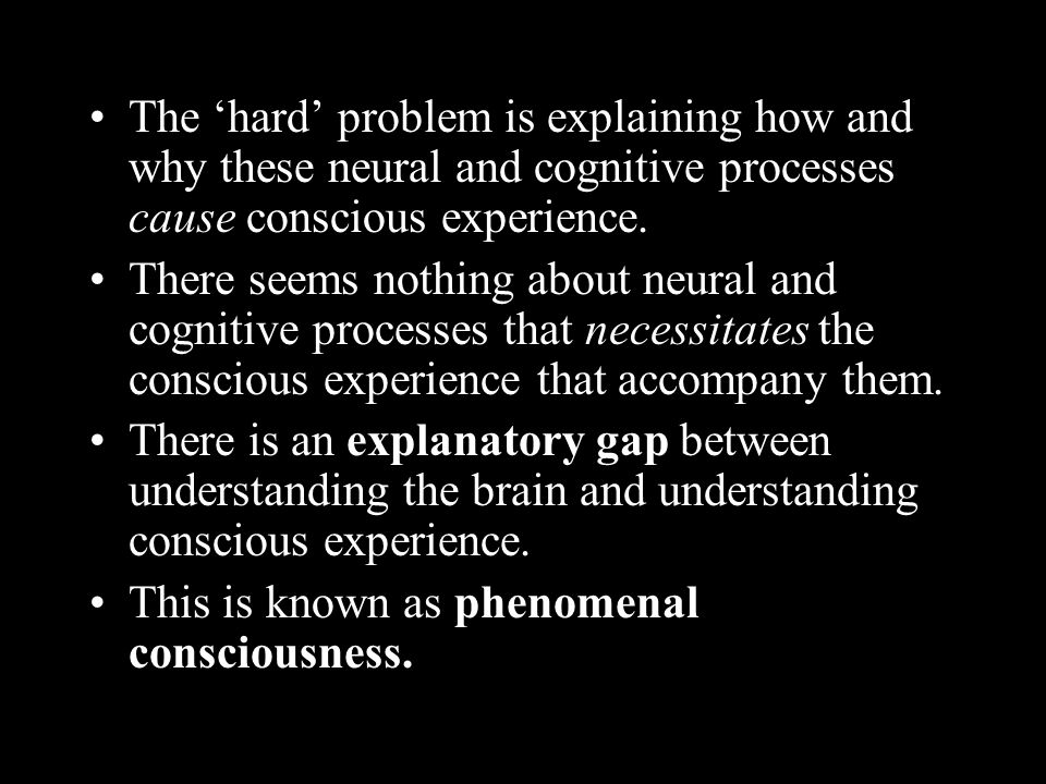 The 'hard' problem is explaining how and why these neural and cognitive processes cause conscious experience.