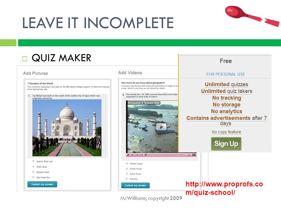 LEAVE IT INCOMPLETE  QUIZ MAKER McWilliams, copyright 2009 http://www.proprofs.co m/quiz-school/
