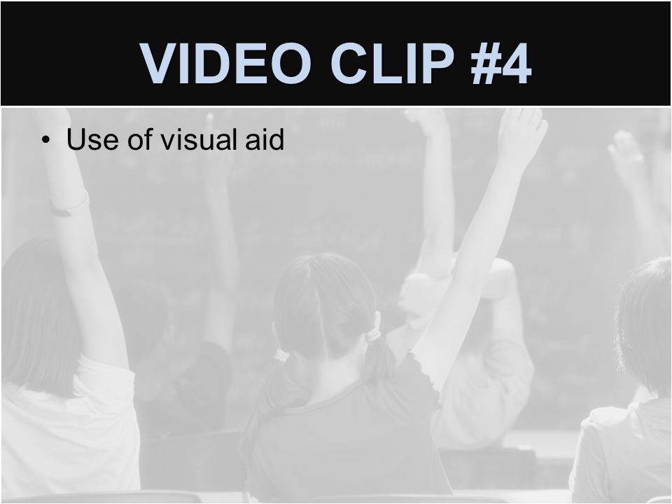 VIDEO CLIP #4 Use of visual aid