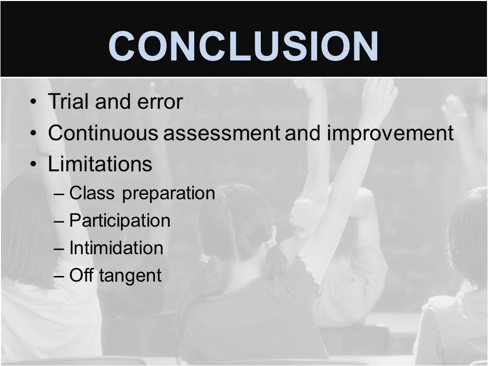 CONCLUSION Trial and error Continuous assessment and improvement Limitations –Class preparation –Participation –Intimidation –Off tangent
