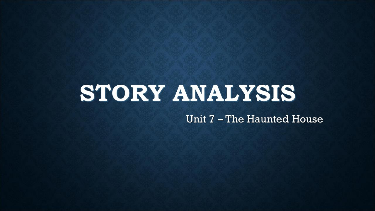 STORY ANALYSIS Unit 7 – The Haunted House