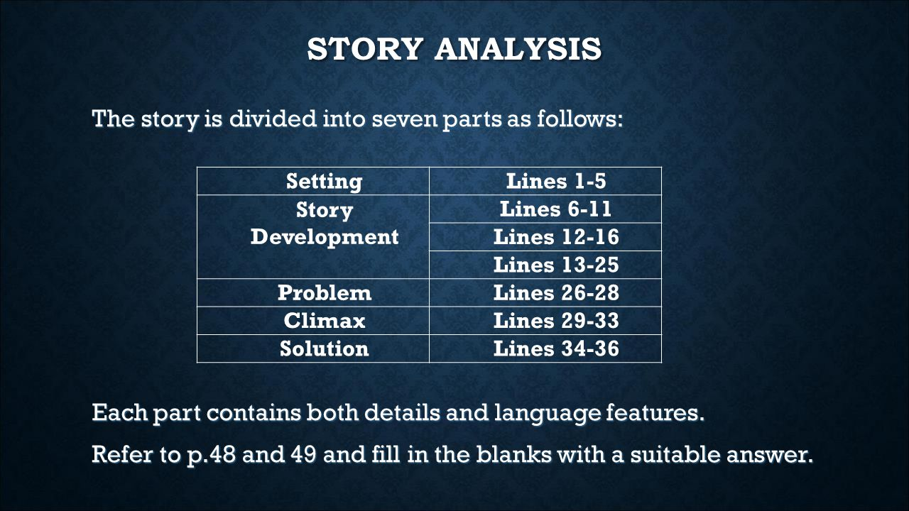STORY ANALYSIS The story is divided into seven parts as follows: Each part contains both details and language features.